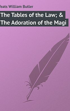 William Butler Yeats - The Tables of the Law; & The Adoration of the Magi