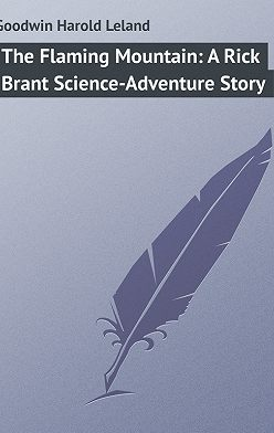 Harold Goodwin - The Flaming Mountain: A Rick Brant Science-Adventure Story
