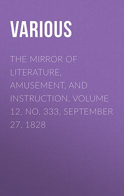 Various - The Mirror of Literature, Amusement, and Instruction. Volume 12, No. 333, September 27, 1828
