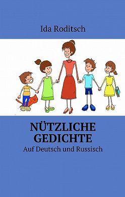 Ida Roditsch - Nützliche Gedichte. Аuf Deutsch und Russisch