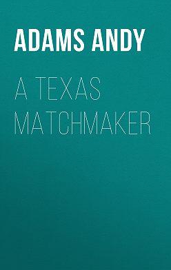 Andy Adams - A Texas Matchmaker