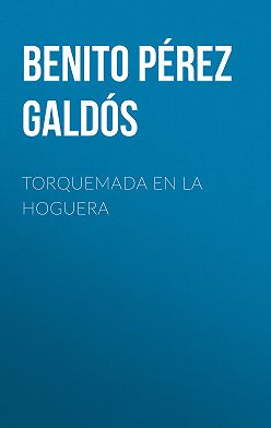 Benito Pérez Galdós - Torquemada en la hoguera