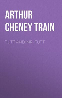 Arthur Train - Tutt and Mr. Tutt
