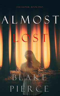 Блейк Пирс - Almost Lost
