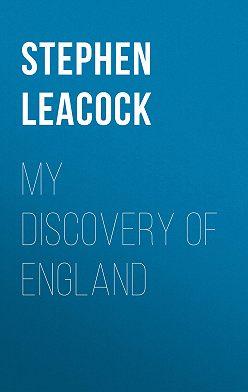 Стивен Ликок - My Discovery of England