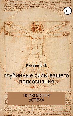 Евгений Казаев - Глубинные силы вашего подсознания
