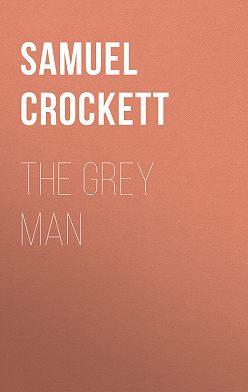 Samuel Crockett - The Grey Man