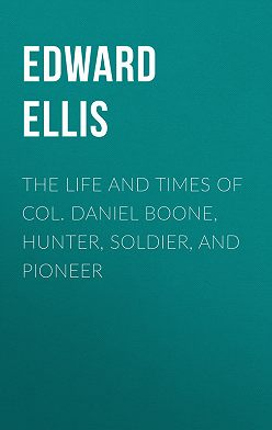 Edward Ellis - The Life and Times of Col. Daniel Boone, Hunter, Soldier, and Pioneer