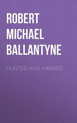 Robert Michael Ballantyne - Hunted and Harried