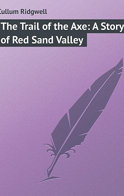 Ridgwell Cullum - The Trail of the Axe: A Story of Red Sand Valley