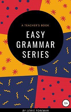 Lewis Foreman - Easy Grammar Series. Teacher's book