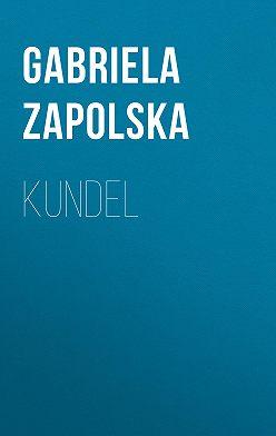 Gabriela Zapolska - Kundel