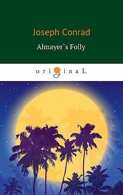 Джозеф Конрад - Almayer's Folly