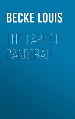 Louis Becke - The Tapu Of Banderah