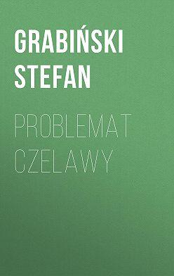 Grabiński Stefan - Problemat Czelawy