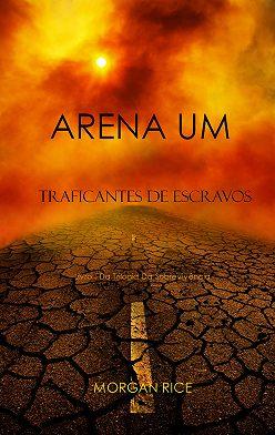 Морган Райс - Arena Um: Traficantes De Escravos