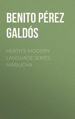 Benito Pérez Galdós - Heath's Modern Language Series: Mariucha