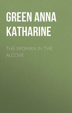 Анна Грин - The Woman in the Alcove