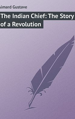 Gustave Aimard - The Indian Chief: The Story of a Revolution