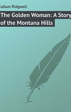 Ridgwell Cullum - The Golden Woman: A Story of the Montana Hills