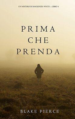 Блейк Пирс - Prima Che Prenda