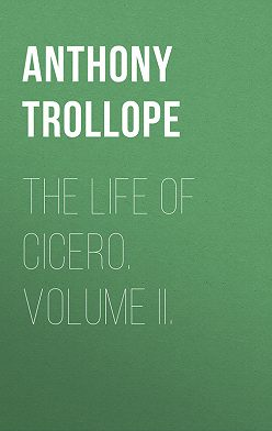 Anthony Trollope - The Life of Cicero. Volume II.