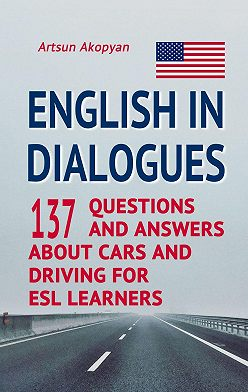 Artsun Akopyan - English inDialogues. 137 Questions and Answers About Cars and Driving for ESL Learners