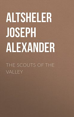 Joseph Altsheler - The Scouts of the Valley