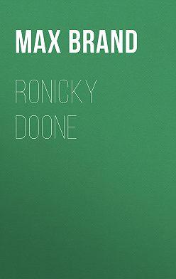 Max Brand - Ronicky Doone