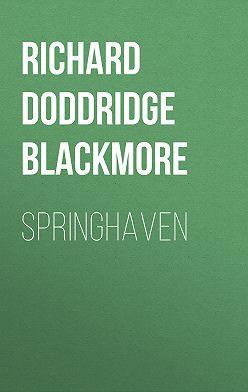 Richard Doddridge Blackmore - Springhaven