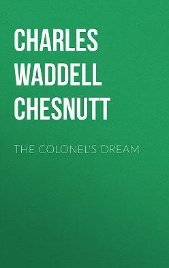 Charles Waddell Chesnutt - The Colonel's Dream