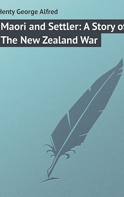 George Henty - Maori and Settler: A Story of The New Zealand War