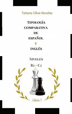 Tatiana Oliva Morales - Tipología comparativa de español y inglés. Niveles B2—C2. Libro1