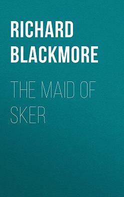 Richard Blackmore - The Maid of Sker