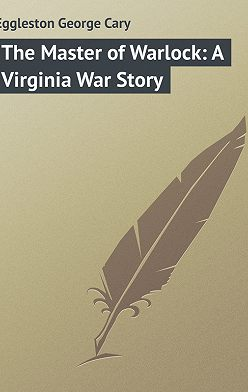 George Eggleston - The Master of Warlock: A Virginia War Story