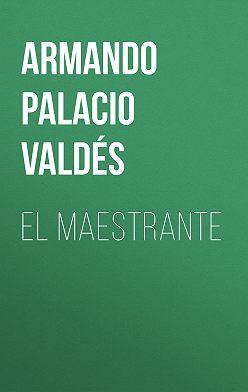 Armando Palacio Valdés - El maestrante