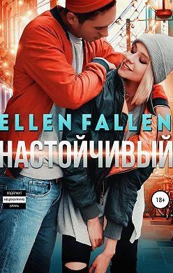 Ellen Fallen - Настойчивый