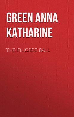 Анна Грин - The Filigree Ball