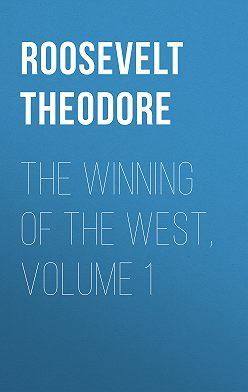 Theodore Roosevelt - The Winning of the West, Volume 1