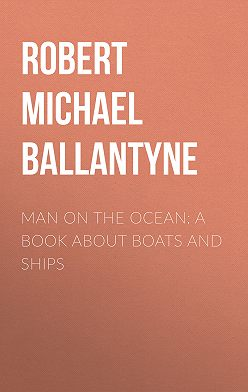 Robert Michael Ballantyne - Man on the Ocean: A Book about Boats and Ships
