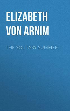 Elizabeth von Arnim - The Solitary Summer
