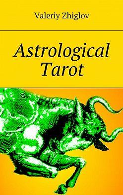 Valeriy Zhiglov - Astrological Tarot