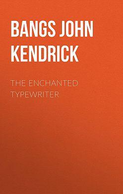 John Bangs - The Enchanted Typewriter