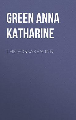 Анна Грин - The Forsaken Inn