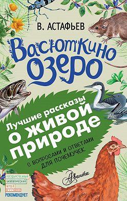 Виктор Астафьев - Васюткино озеро. Рассказы с вопросами и ответами для почемучек