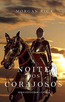Морган Райс - A Noite dos Corajosos