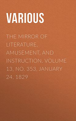 Various - The Mirror of Literature, Amusement, and Instruction. Volume 13, No. 353, January 24, 1829