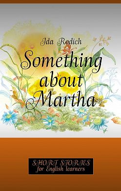 Ida Rodich - Something about Martha. Short stories for English learners