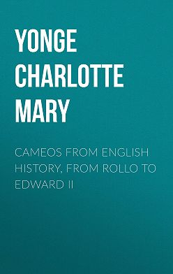 Charlotte Yonge - Cameos from English History, from Rollo to Edward II