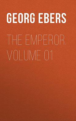Georg Ebers - The Emperor. Volume 01